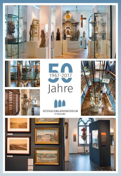 50 Jahre Südsauerlandmuseum 1967–2017 - suedsauerlandmuseum - attendorn